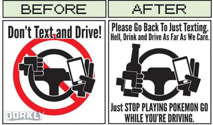 <p> - Trước đây: Không nhắn tin khi đang lái xe.<br /> - Hiện nay: Thôi thì nhắn tin cũng được, uống rượu cũng được nhưng hãy ngừng chơi Pokemon Go khi đang lái xe.<br /> Tác giả: <em>Dorkly</em></p>